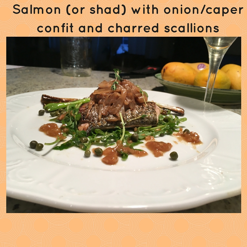 Salmon (or shad) with onion_caper confit and charred scallions