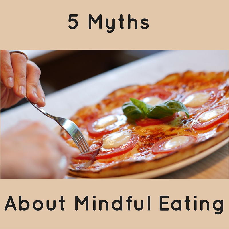 5 myths about mindful eating