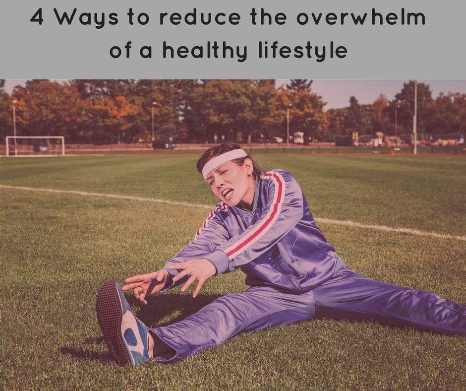 4-ways-to-reduce-the-overwhelm-of-a-healthy-lifestyle
